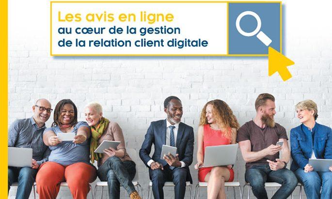 Avis clients. Nouvelle étude : les avis en ligne au cœur de la gestion de la relation client digitale